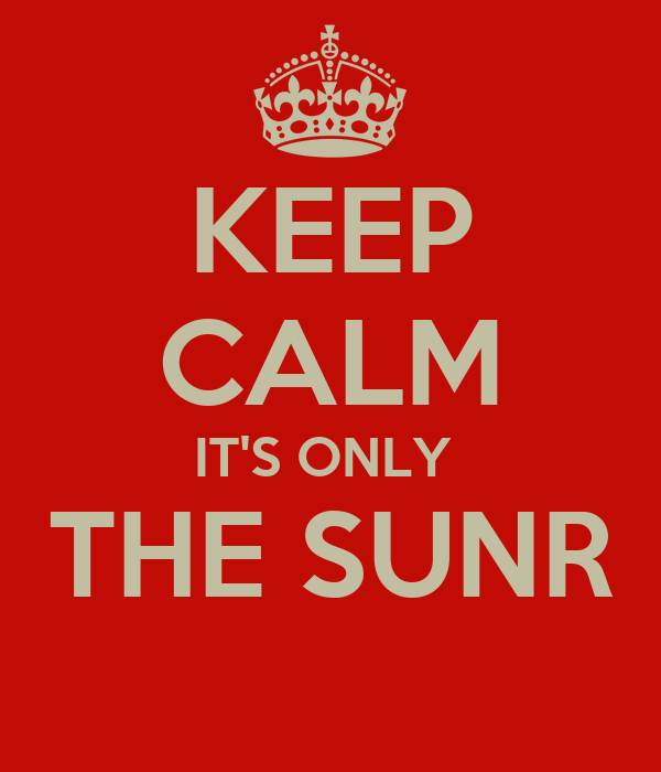 KEEP CALM IT'S ONLY  THE SUNR