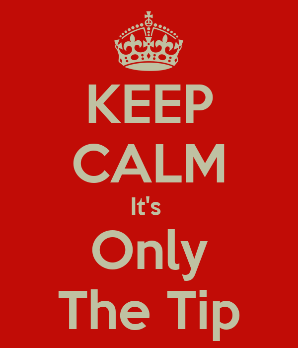 KEEP CALM It's  Only The Tip