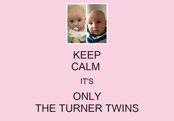 KEEP CALM  IT'S ONLY THE TURNER TWINS