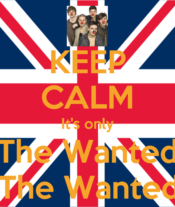 KEEP CALM It's only The Wanted It's The Wanted!!!!!!