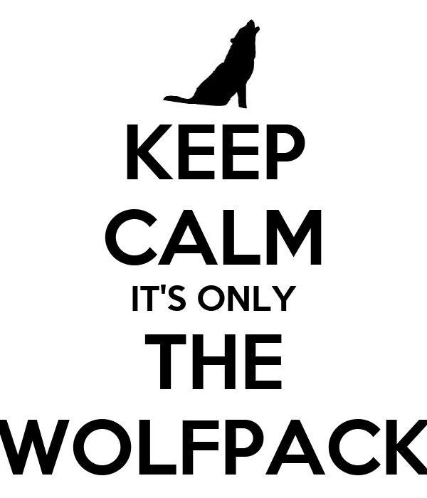 KEEP CALM IT'S ONLY THE WOLFPACK