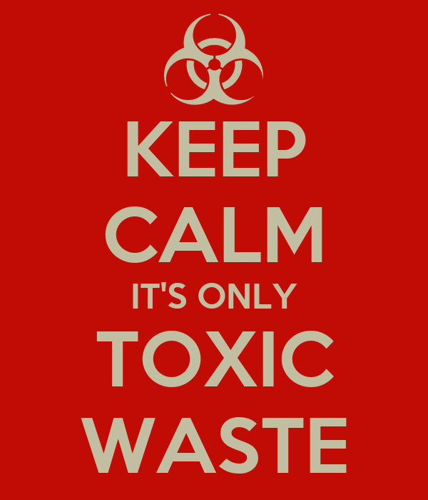 KEEP CALM IT'S ONLY TOXIC WASTE