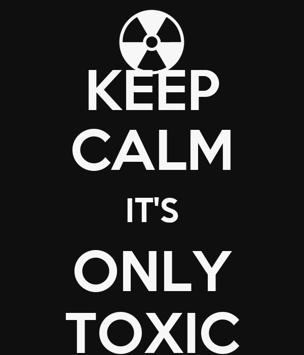 KEEP CALM IT'S ONLY TOXIC