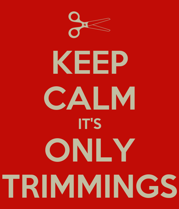 KEEP CALM IT'S ONLY TRIMMINGS