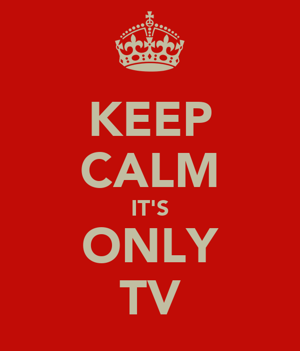 KEEP CALM IT'S ONLY TV