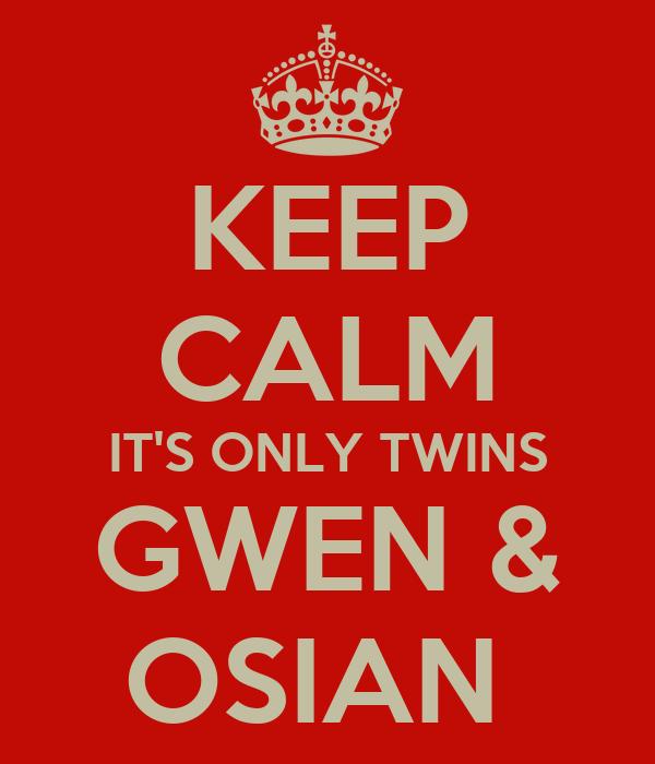 KEEP CALM IT'S ONLY TWINS GWEN & OSIAN