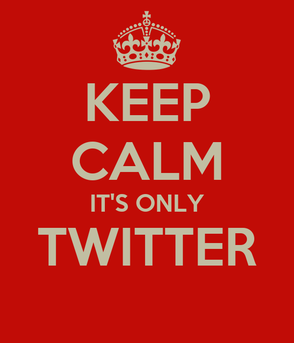 KEEP CALM IT'S ONLY TWITTER
