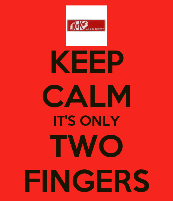 KEEP CALM IT'S ONLY TWO FINGERS