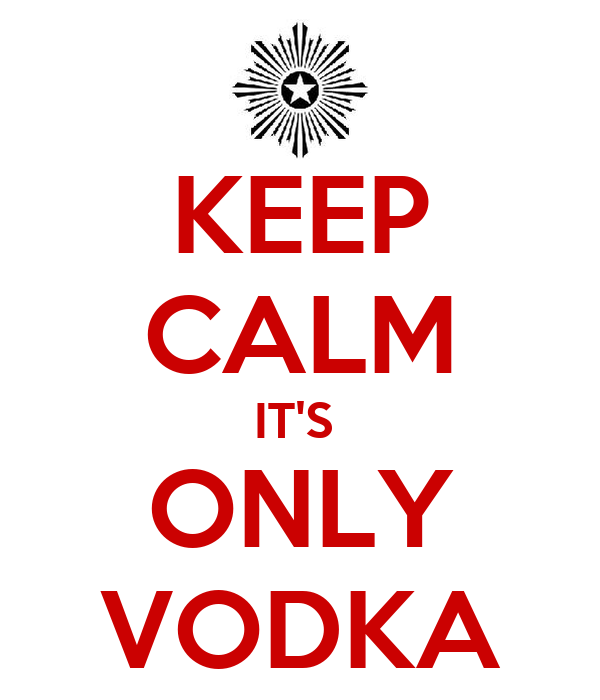 KEEP CALM IT'S  ONLY VODKA