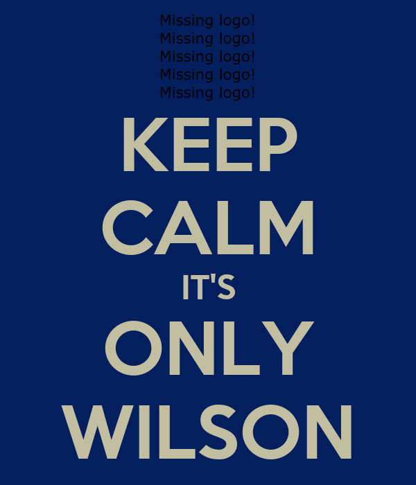 KEEP CALM IT'S ONLY WILSON