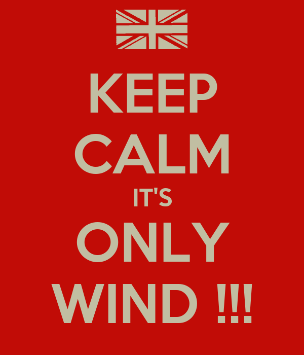 KEEP CALM IT'S ONLY WIND !!!