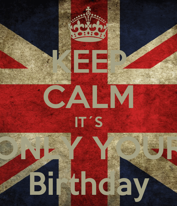 KEEP CALM IT´S ONLY YOUR Birthday