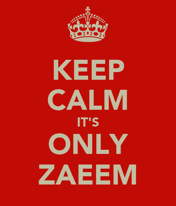 KEEP CALM IT'S ONLY ZAEEM