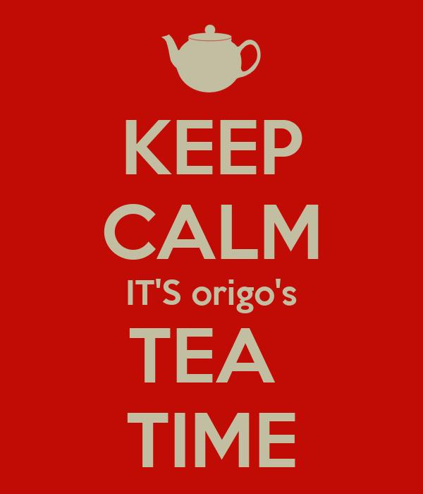 KEEP CALM IT'S origo's TEA  TIME