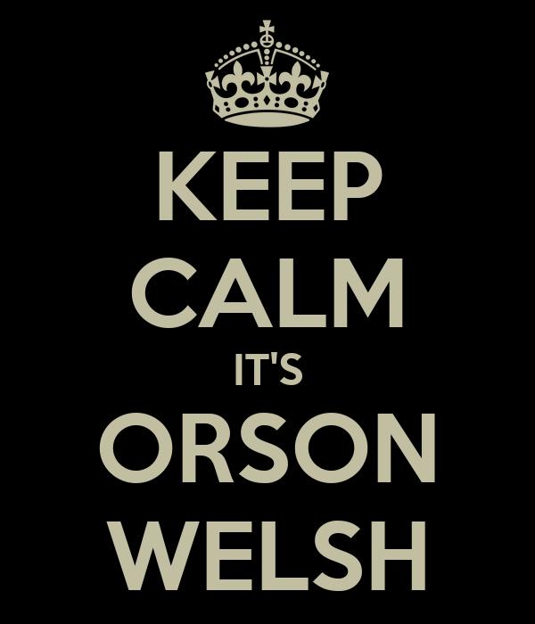 KEEP CALM IT'S ORSON WELSH