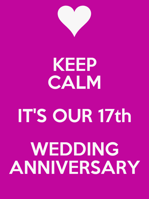 KEEP CALM IT'S OUR 17th WEDDING ANNIVERSARY