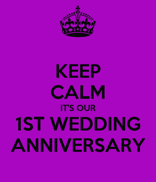 KEEP CALM IT'S OUR 1ST WEDDING ANNIVERSARY