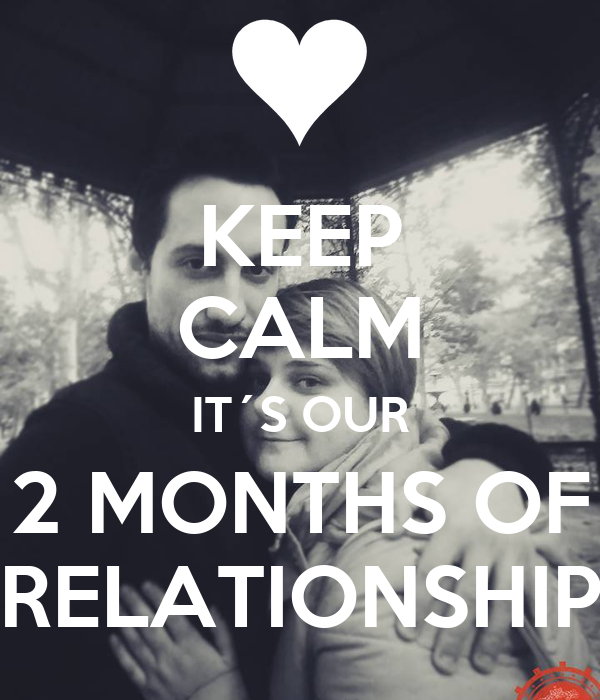 KEEP CALM IT´S OUR 2 MONTHS OF RELATIONSHIP