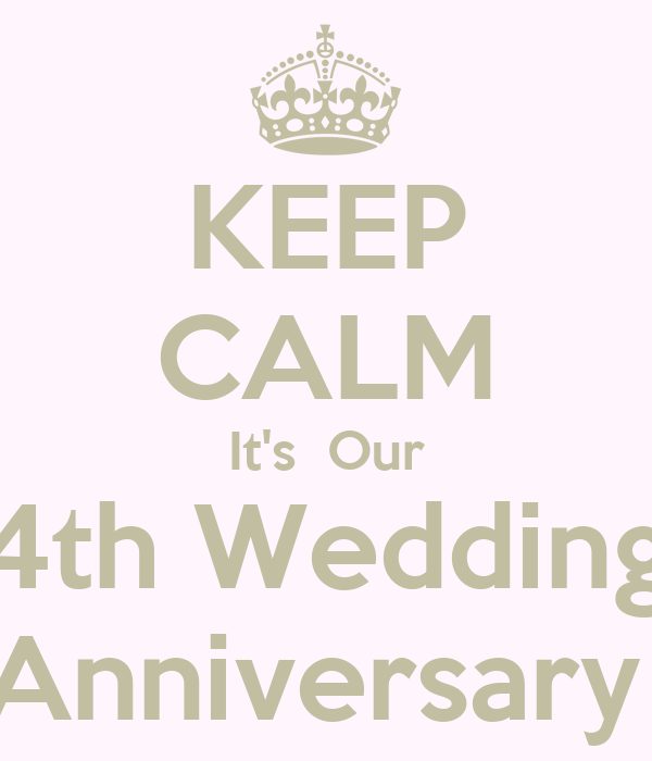 KEEP CALM It's  Our 4th Wedding Anniversary