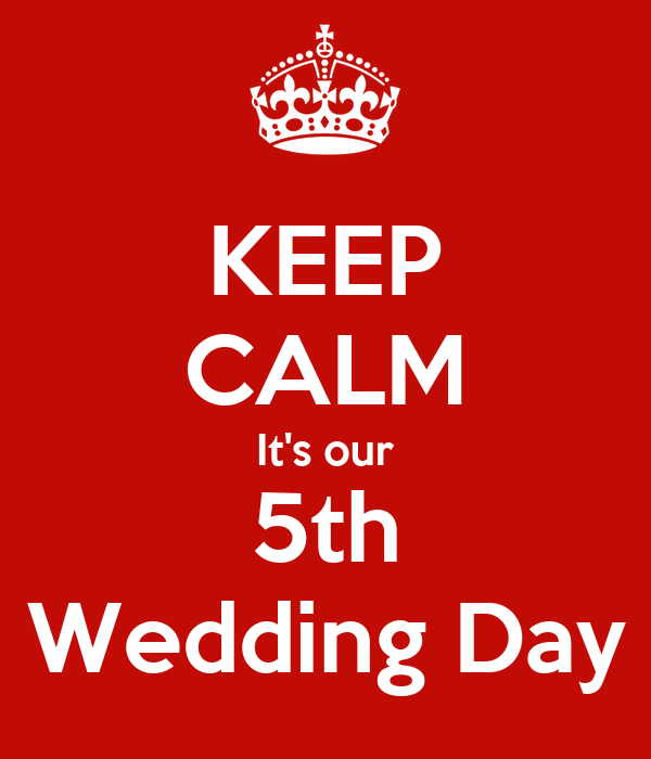 KEEP CALM It's our 5th Wedding Day
