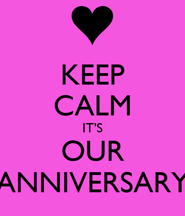KEEP CALM IT'S OUR ANNIVERSARY