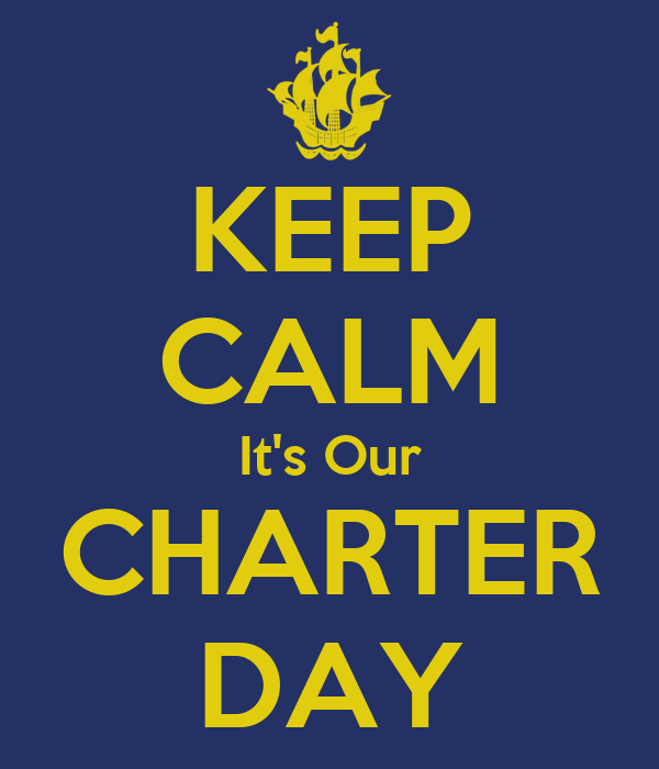 KEEP CALM It's Our CHARTER DAY
