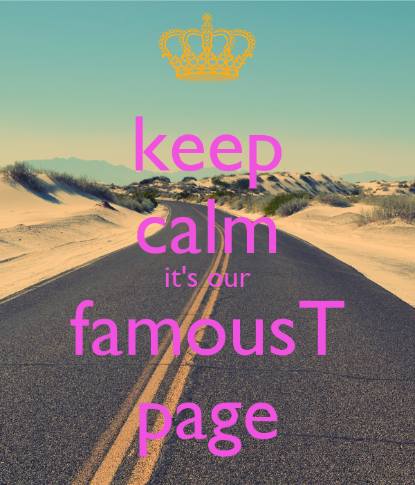 keep calm it's our famousT page