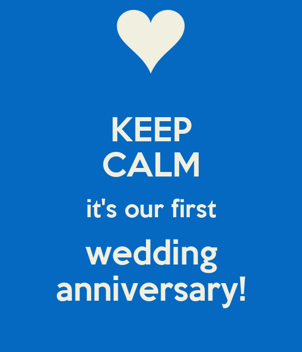 KEEP CALM it's our first wedding anniversary!