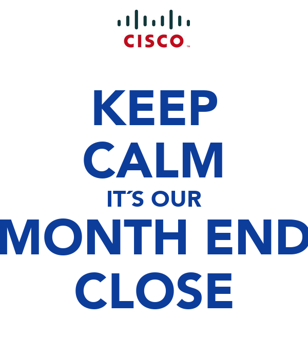 KEEP CALM IT´S OUR MONTH END CLOSE