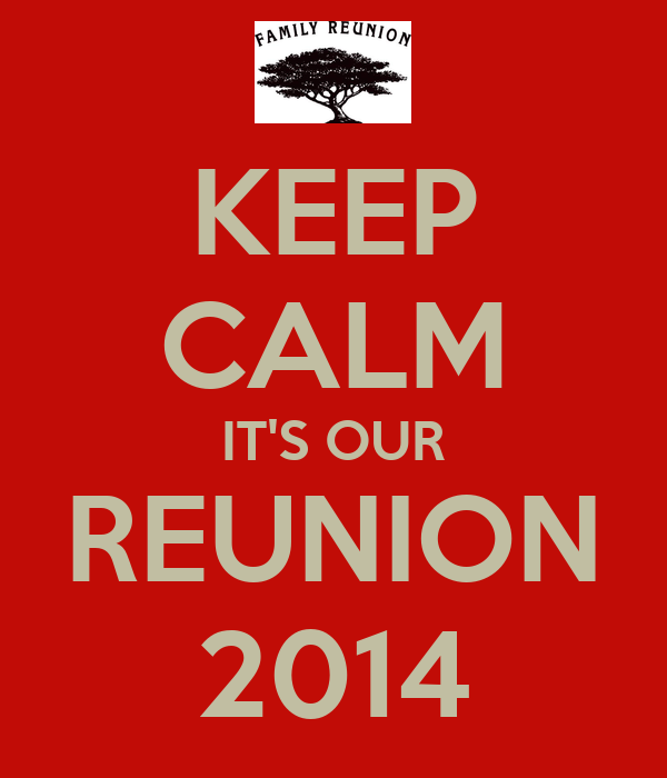 KEEP CALM IT'S OUR REUNION 2014