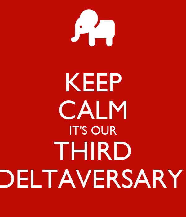 KEEP CALM IT'S OUR THIRD DELTAVERSARY