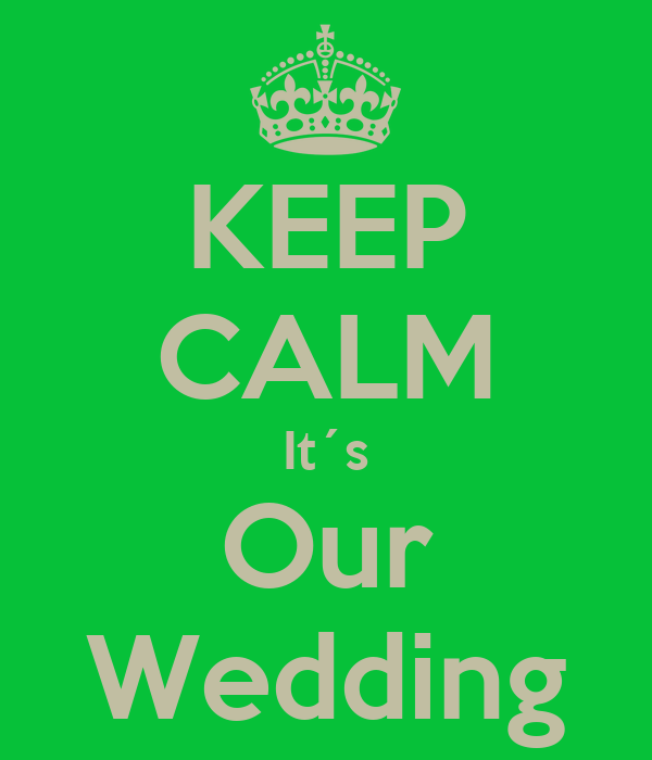 KEEP CALM It´s Our Wedding