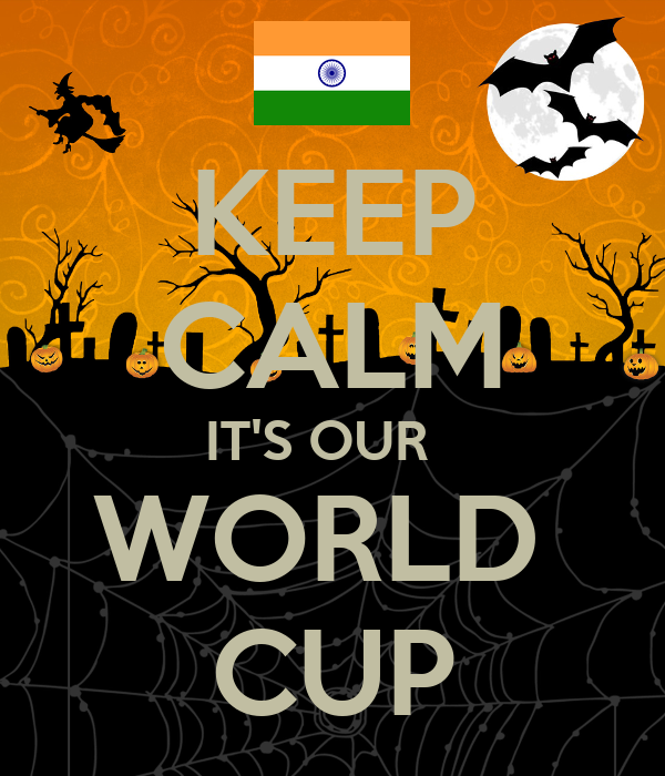KEEP CALM IT'S OUR   WORLD  CUP