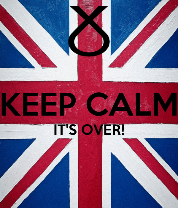 KEEP CALM IT'S OVER!