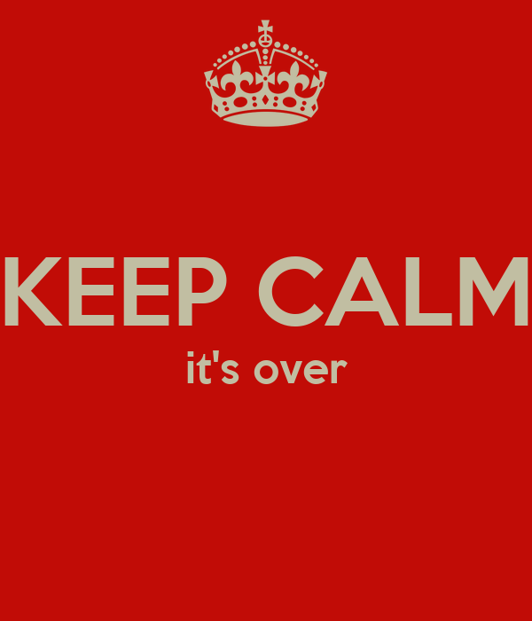 KEEP CALM it's over