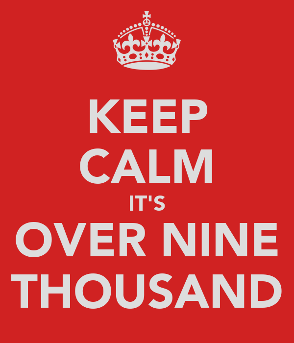 KEEP CALM IT'S OVER NINE THOUSAND