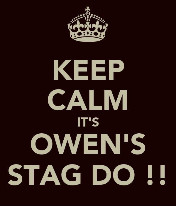 KEEP CALM IT'S OWEN'S STAG DO !!