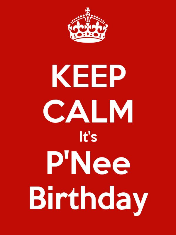 KEEP CALM It's P'Nee Birthday
