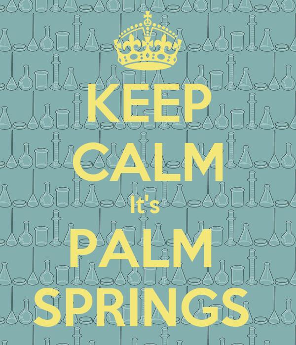 KEEP CALM It's  PALM  SPRINGS