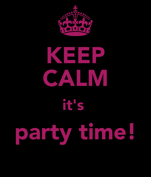 KEEP CALM it's  party time!