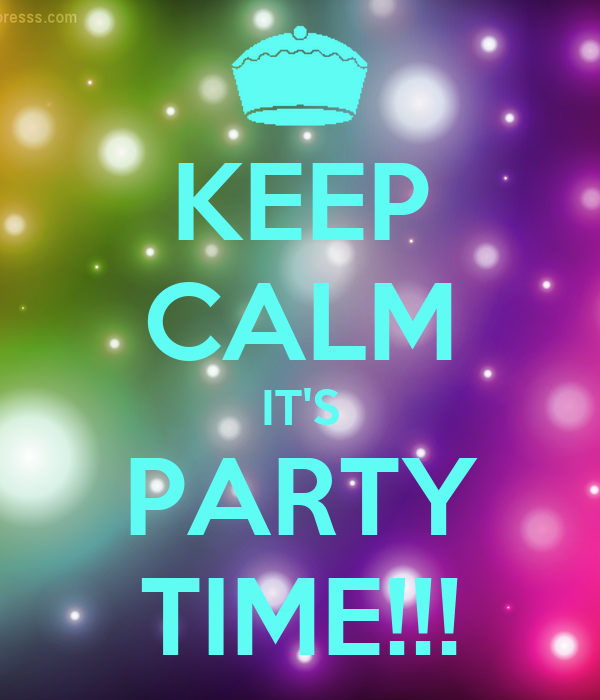 KEEP CALM IT'S PARTY TIME!!!