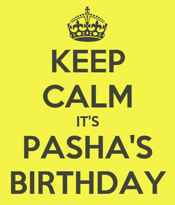 KEEP CALM IT'S PASHA'S BIRTHDAY