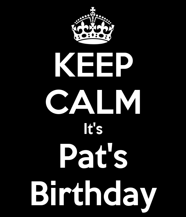 KEEP CALM It's Pat's Birthday