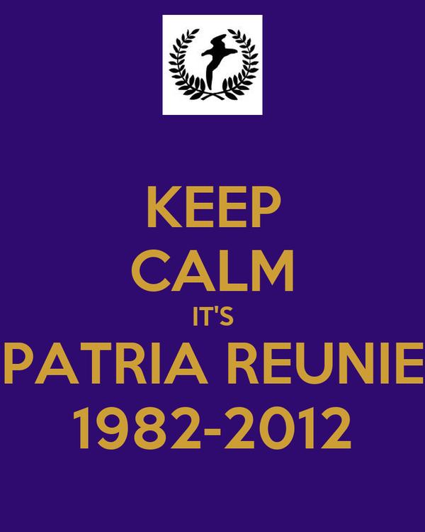 KEEP CALM IT'S PATRIA REUNIE 1982-2012