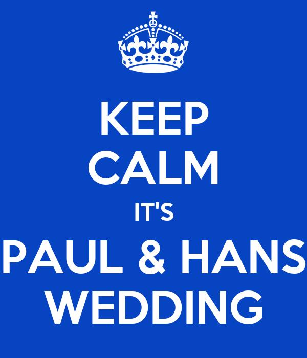 KEEP CALM IT'S PAUL & HANS WEDDING