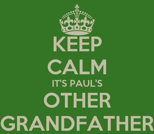 KEEP CALM IT'S PAUL'S OTHER GRANDFATHER