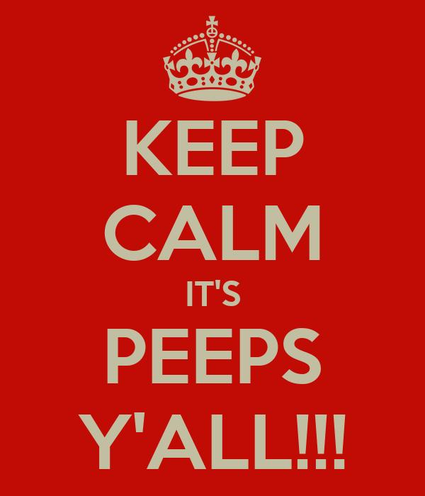 KEEP CALM IT'S PEEPS Y'ALL!!!