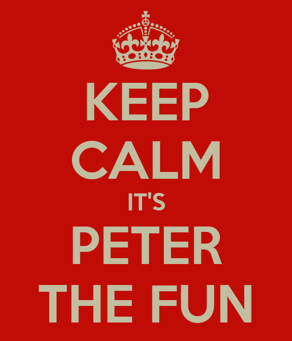 KEEP CALM IT'S PETER THE FUN