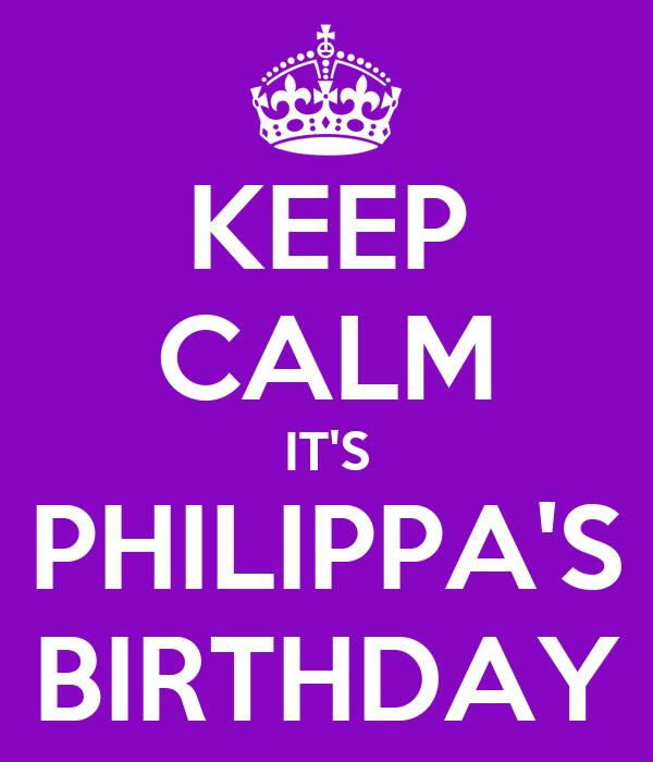 KEEP CALM IT'S PHILIPPA'S BIRTHDAY