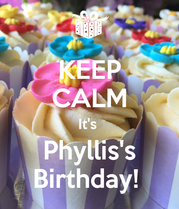 KEEP CALM It's  Phyllis's Birthday!